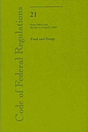 Code of Federal Regulations, Title 21, Food and Drugs, PT. 1300-End, Revised as of April 1, 2009