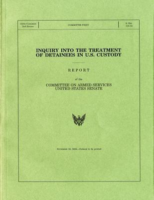 Inquiry Into the Treatment of Detainees in U.S. Custody, a Report, November 20, 2008
