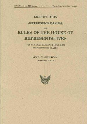 Constitution Jefferson's Manual and Rules of the House of Representatives of the United States One Hundred Eleventh Congress