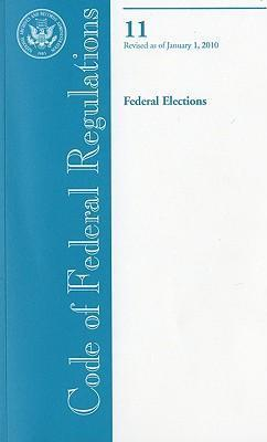 Code of Federal Regulations, Title 11, Federal Elections, Revised as of January 1, 2010