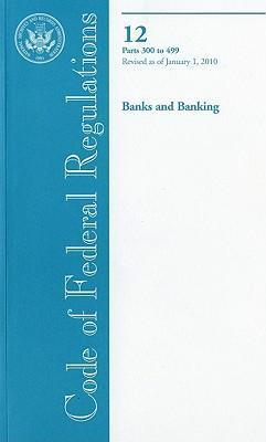 Code of Federal Regulations, Title 12, Banks and Banking, PT. 300-499, Revised as of January 1, 2010