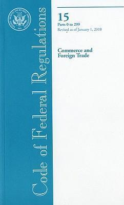 Code of Federal Regulations, Title 15, Commerce and Foreign Trade, PT. 0-299, Revised as of January 1, 2010