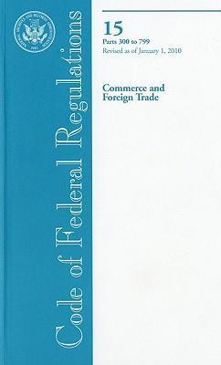 Code of Federal Regulations, Title 15, Commerce and Foreign Trade, PT. 300-799, Revised as of January 1, 2010