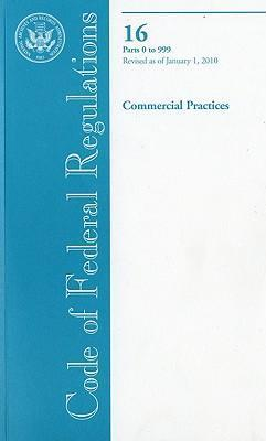 Code of Federal Regulations, Title 16, Commercial Practices, PT. 0-999, Revised as of January 1, 2010