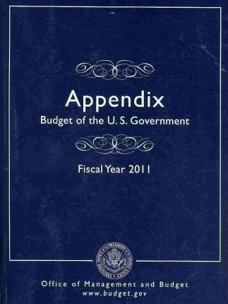 Appendix, Budget of the United States Government, Fiscal Year 2011