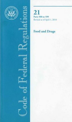 Code of Federal Regulations, Title 21, Food and Drugs, PT. 500-599, Revised as of April 1, 2010