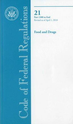 Code of Federal Regulations, Title 21, Food and Drugs, PT. 1300-End, Revised as of April 1, 2010
