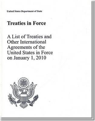 Treaties in Force 2010: A List of Treaties and Other International Agreements of the United States in Force on January 1, 2010