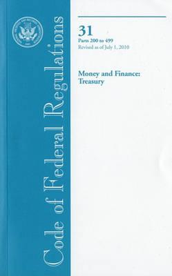 Code of Federal Regulations, Title 31, Money and Finance: Treasury, PT. 200-499, Revised as of July 1, 2010