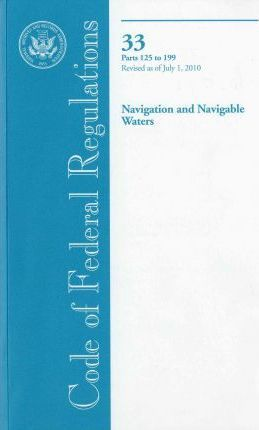 Code of Federal Regulations, Title 33, Navigation and Navigable Waters, PT. 125-199, Revised as of July 1, 2010