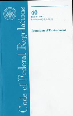 Code of Federal Regulations, Title 40, Protection of Environment, PT. 61-62, Revised as of July 1, 2010