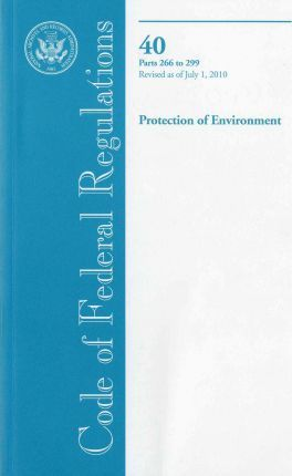 Code of Federal Regulations, Title 40, Protection of Environment, PT. 266-299, Revised as of July 1, 2010