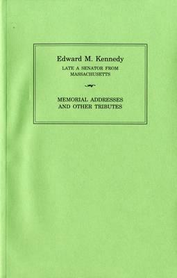 Edward M. Kennedy: Memorial Addresses and Other Tributes, 1932-2009