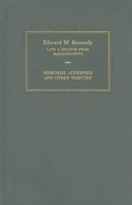 Edward M. Kennedy: Memorial Addresses and Other Tributes