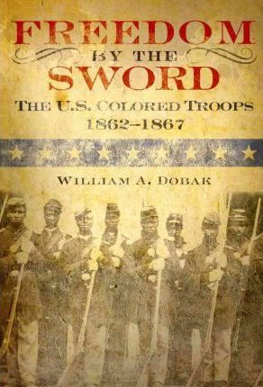 Freedom by the Sword: The U.S. Colored Troops, 1862 1867 (Paperback)