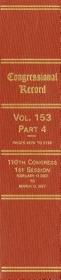 Congressional Record, V. 153, PT. 4, February 17, 2007 to March 12, 2007