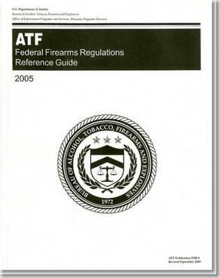Federal Firearms Regulations Reference Guide (Your Guide to Federal Firearms) 2005