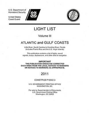 Light List, 2011, V. 3, Atlantic and Gulf Coasts, Little River, South Carolina to Econfina River, Florida (Includes Puerto Rico and the U.S. Virgin Islands)