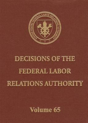 Decisions of the Federal Labor Relations Authority, Volume 65