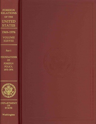 Foreign Relations of the United States, 1969-1976, Volume XXXVIII: Part 1, Foundations of Foreign Policy, 1973-1976