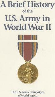 A Brief History of the U.S. Army in World War II: The U.S. Army Campaigns of World War II