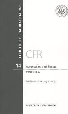 Code of Federal Regulations, Title 14, Aeronautics and Space, PT. 1-59, Revised as of January 1, 2012