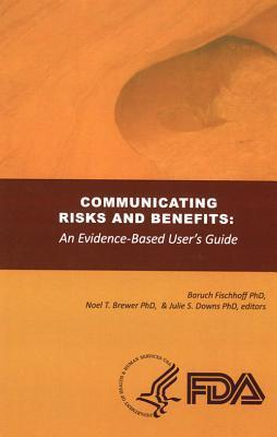 Communicating Risks and Benefits: An Evidence Based User's Guide