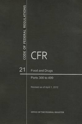 Code of Federal Regulations, Title 21, Food and Drugs, PT. 300-499, Revised as of April 1, 2012