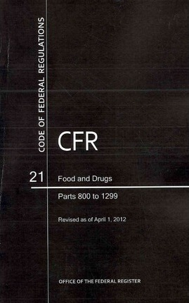 Code of Federal Regulations, Title 21, Food and Drugs, PT. 800-1299, Revised as of April 1, 2012