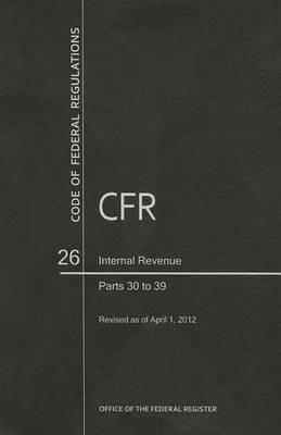 Code of Federal Regulations, Title 26, Internal Revenue, PT. 30-39, Revised as of April 1, 2012