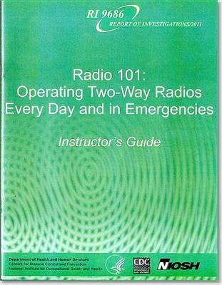 Radio 101: Operating Two-Way Radios, Every Day and in Emergencies: Instructor's Guide and CD; And Student's Handbook