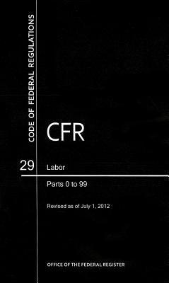 Code of Federal Regulations, Title 29, Labor, PT. 0-99, Revised as of July 1, 2012