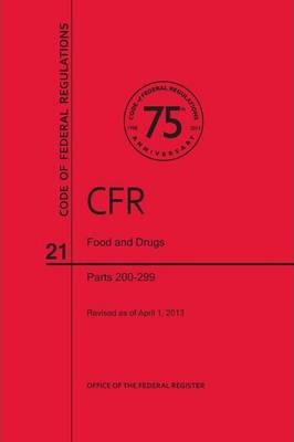 Code of Federal Regulations, Title 21, Food and Drugs, PT. 200-299, Revised as of April 1, 2013