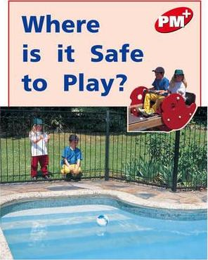Where is it Safe to Play? PM PLUS Non Fiction Level 5&6 Play Red