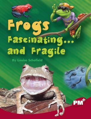 Frogs Fascinating ...and Fragile PM PLUS Non Fiction Level 27&28 Ruby