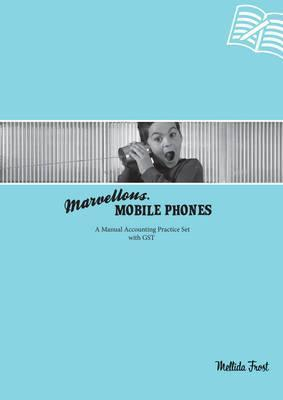 Marvellous Mobile Phones : A Manual Accounting Practice Set with GST
