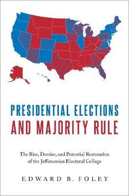 Presidential Elections and Majority Rule  The Rise, Demise, and Potential Restoration of the Jeffersonian Electoral College