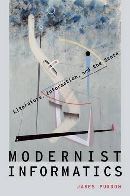 Modernist Informatics  Literature, Information, and the State