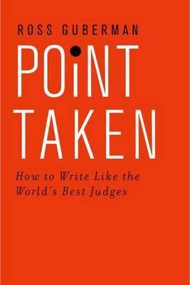 Point Taken : How To Write Like the World's Best Judges