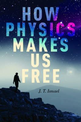 How Physics Makes Us Free