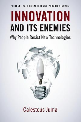 Innovation and Its Enemies : Why People Resist New Technologies