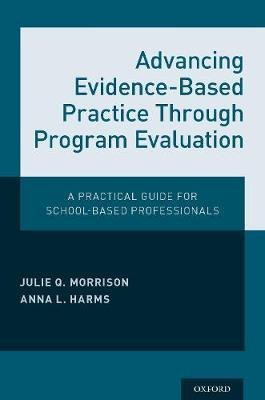Advancing Evidence-Based Practice Through Program Evaluation  A Practical Guide for School-Based Professionals
