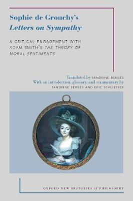Sophie de Grouchy's Letters on Sympathy : A Critical Engagement with Adam Smith's The Theory of Moral Sentiments