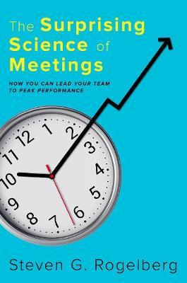 The Surprising Science of Meetings : How You Can Lead your Team to Peak Performance