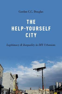 The Help-Yourself City : Legitimacy and Inequality in DIY Urbanism