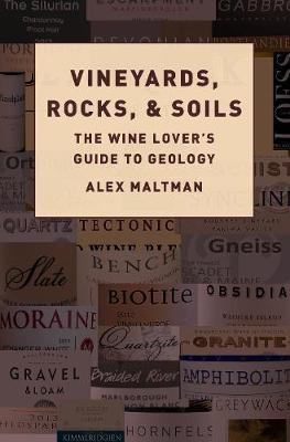 Vineyards, Rocks, and Soils : The Wine Lover's Guide to Geology