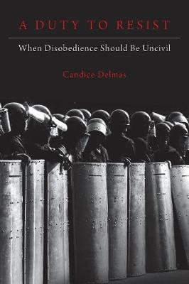 A Duty to Resist : When Disobedience Should Be Uncivil