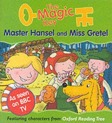 The Magic Key: Master Hansel and Miss Gretel