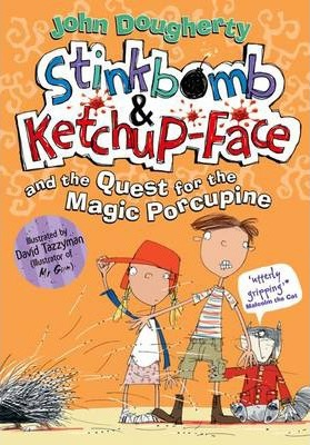 Stinkbomb & Ketchup-Face and the Quest for the Magic Porcupine