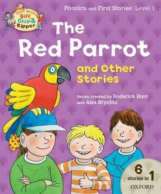 Oxford Reading Tree Read with Biff Chip & Kipper: The Red Parrot and Other Stories, Level 1 Phonics and First Stories